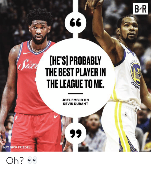 Kevin Durant, Best, and Nick: B'R  HESPROBABLY  THE BEST PLAYERIN  THE LEAGUE TO ME.  Sh  EN  JOEL EMBIID ON  KEVIN DURANT  HIT NICK FRIEDELL Oh? 👀