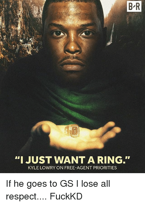 "Kyle Lowry, Memes, and Respect: BR  ""I JUST WANT A RING.  KYLE LOWRY ON FREE AGENT PRIORITIES If he goes to GS I lose all respect.... FuckKD"