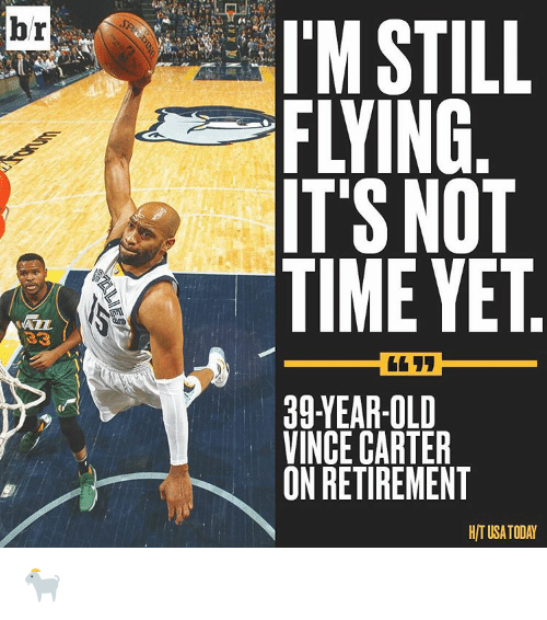 Sports, Vince Carter, and Fly: br  IM STILL  FLYING  IT'S NOT  TIME YET  39-YEAR-OLD  VINCE CARTER  ON RETIREMENT 🐐