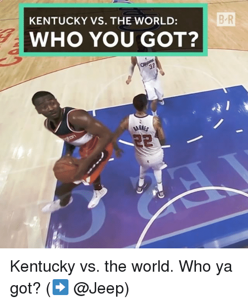 Sports, Jeep, and Kentucky: BR  KENTUCKY VS. THE WORLD  WHO YOU GOT? Kentucky vs. the world. Who ya got? (➡️ @Jeep)