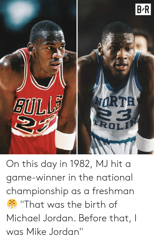 """Michael Jordan: B'R  ORTA On this day in 1982, MJ hit a game-winner in the national championship as a freshman 😤 """"That was the birth of Michael Jordan. Before that, I was Mike Jordan"""""""