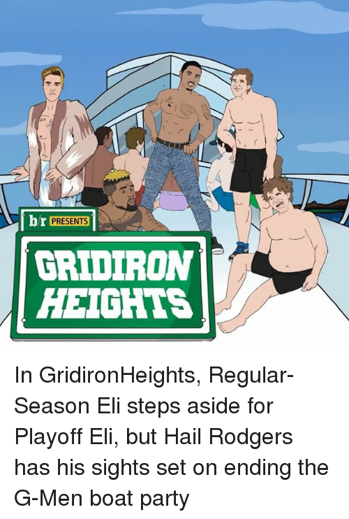 gridiron: br PRESENTS  GRIDIRON  HEIGHTS In GridironHeights, Regular-Season Eli steps aside for Playoff Eli, but Hail Rodgers has his sights set on ending the G-Men boat party