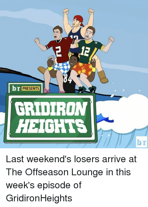 gridiron: br PRESENTS  GRIDIRON  HEIGHTS Last weekend's losers arrive at The Offseason Lounge in this week's episode of GridironHeights