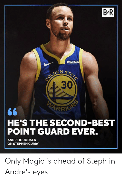 Stephen Curry: B'R  Rakuten  30  RIO  HE'S THE SECOND-BEST  POINT GUARD EVER.  ANDRE IGUODALA  ON STEPHEN CURRY Only Magic is ahead of Steph in Andre's eyes