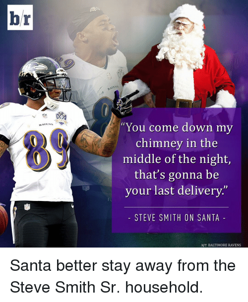 """Baltimore Ravens: br  RAVENS  RAVENS  """"You come down my  chimney in the  middle of the night,  that's gonna be  your last delivery  STEVE SMITH ON SANTA  HTT BALTIMORE RAVENS Santa better stay away from the Steve Smith Sr. household."""