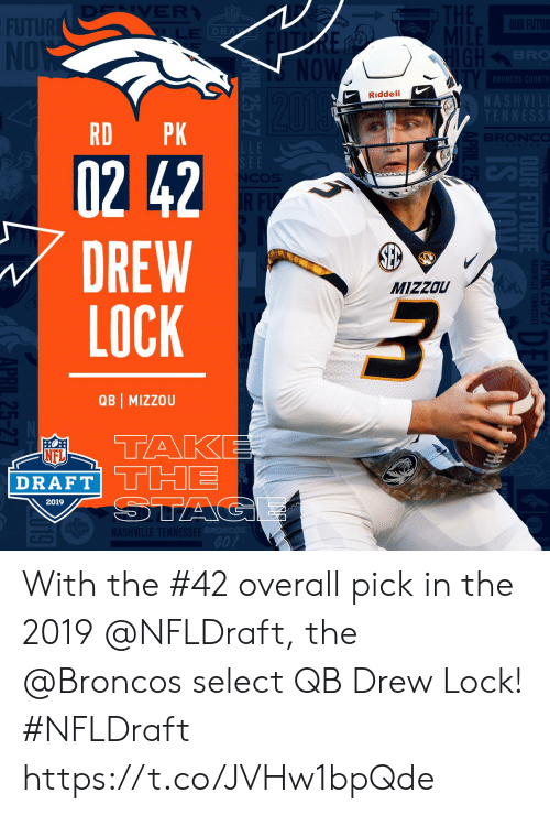 Ash, Memes, and Nfl: BR  Riddell  RD PK  02 42  DREW  LOCK  MIZZOU  QB | MIZZOU  TAK  NFL  DRAFT THE  2019  ASH With the #42 overall pick in the 2019 @NFLDraft, the @Broncos select QB Drew Lock! #NFLDraft https://t.co/JVHw1bpQde