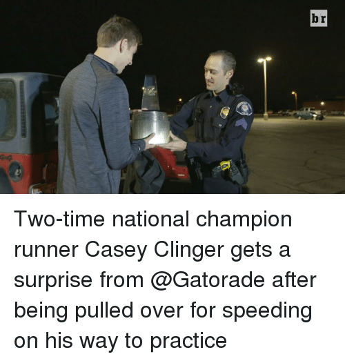 Clinger: br Two-time national champion runner Casey Clinger gets a surprise from @Gatorade after being pulled over for speeding on his way to practice