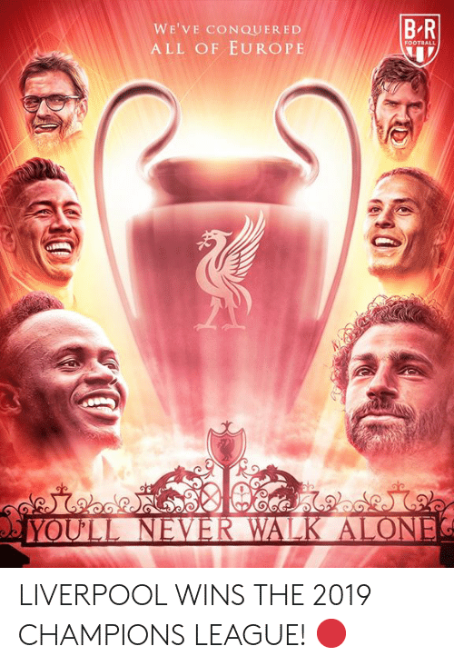 Being Alone, Football, and Liverpool F.C.: BR  WE'VE CONQUERED  ALL OF EUROPE  FOOTBALL  YOULL NEVER WALK ALONE LIVERPOOL WINS THE 2019 CHAMPIONS LEAGUE! 🔴