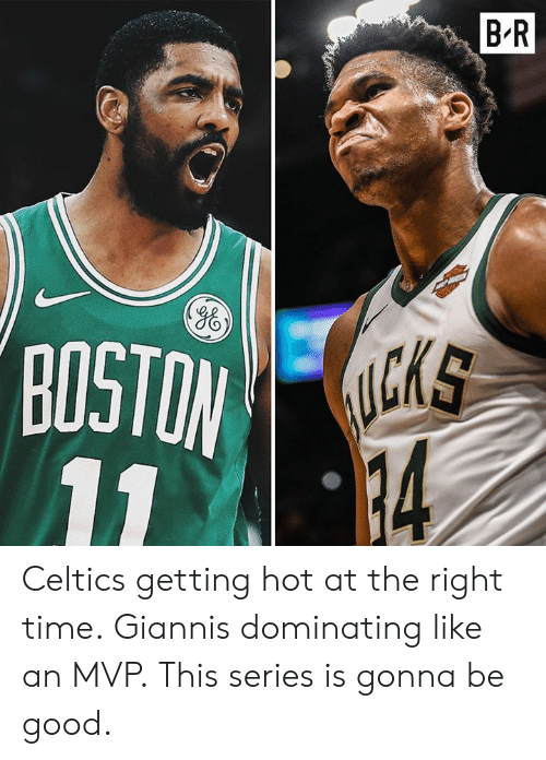 Dominating: B'R  Yo  CKS  BOSTO Celtics getting hot at the right time. Giannis dominating like an MVP.  This series is gonna be good.