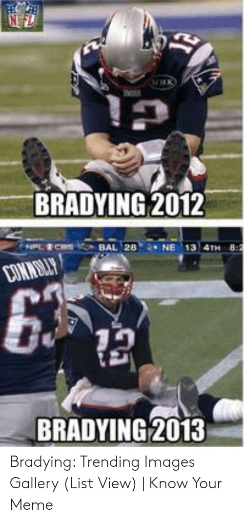 Bradying Meme: BRADYING 2012  BAL 28  NE 13 4TH 8:2  CONNORAY  635  BRADYING 2013 Bradying: Trending Images Gallery (List View) | Know Your Meme