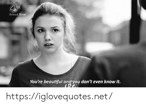 You Dont Even Know: Brand New  You're beautiful and you don't even know it. https://iglovequotes.net/