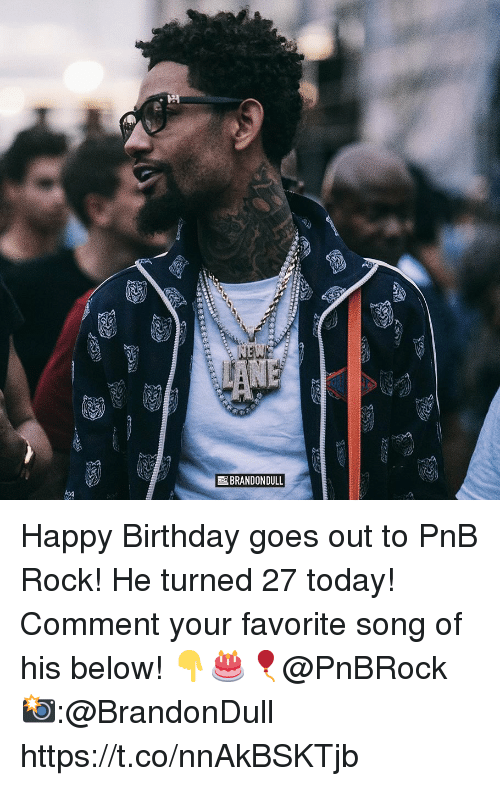 Birthday, Happy Birthday, and Happy: BRANDON DULL Happy Birthday goes out to PnB Rock! He turned 27 today! Comment your favorite song of his below! 👇🎂🎈@PnBRock 📸:@BrandonDull https://t.co/nnAkBSKTjb