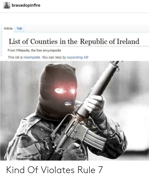 Tumblr, Wikipedia, and Free: bravadopinfire  Article  Talk  List of Counties in the Republic of Ireland  From Wikipedia, the free encyclopedia  This list is incomplete. You can help by expanding it Kind Of Violates Rule 7