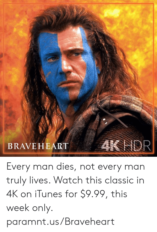 braveheart: BRAVEHEART AK NOR Every man dies, not every man truly lives. Watch this classic in 4K on iTunes for $9.99, this week only. paramnt.us/Braveheart