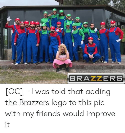 Was Told: BRAZZERS [OC] - I was told that adding the Brazzers logo to this pic with my friends would improve it