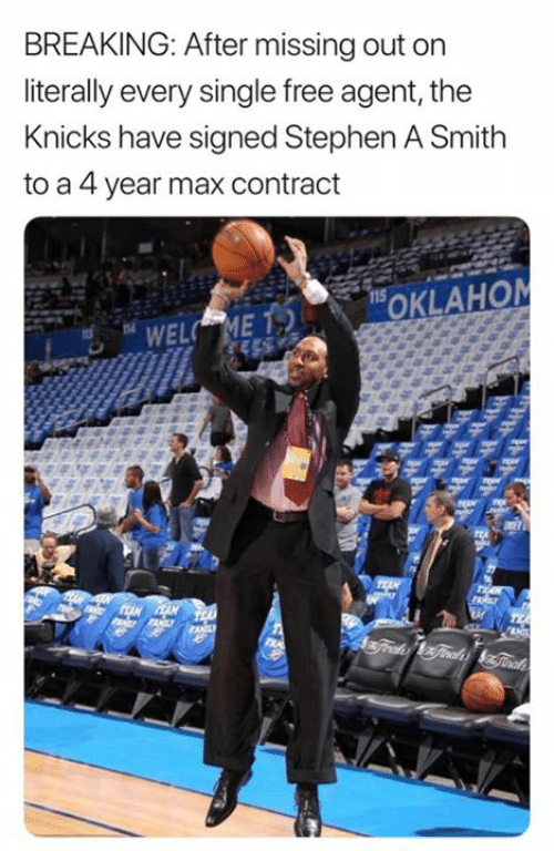 Missing Out: BREAKING: After missing out on  literally every single free agent, the  Knicks have signed Stephen A Smith  to a 4 year max contract  115  OKLAHOM  WELC ME  TEA  JANILY  FANL  4Traks Ginadsinah