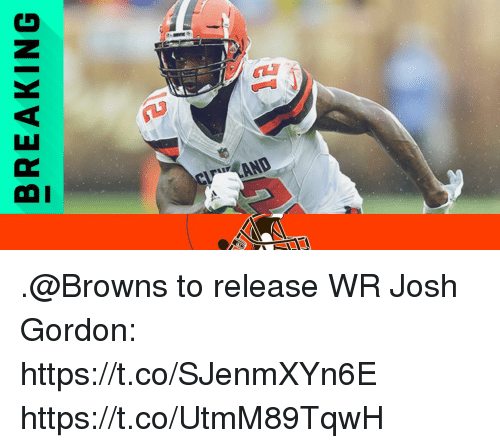 Memes, Browns, and Josh Gordon: BREAKING .@Browns to release WR Josh Gordon: https://t.co/SJenmXYn6E https://t.co/UtmM89TqwH