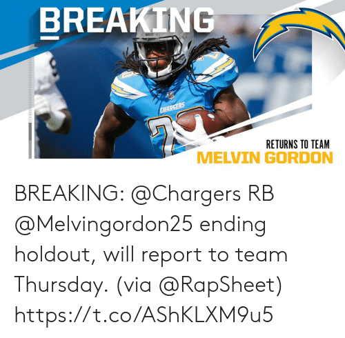 Memes, Chargers, and 🤖: BREAKING  CHERS  CHARGERS  RETURNS TO TEAM BREAKING: @Chargers RB @Melvingordon25 ending holdout, will report to team Thursday. (via @RapSheet) https://t.co/AShKLXM9u5