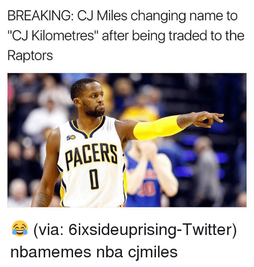 """Basketball, Nba, and Sports: BREAKING: CJ Miles changing name to  """"CJ Kilometres"""" after being traded to the  Raptors  PACERS 😂 (via: 6ixsideuprising-Twitter) nbamemes nba cjmiles"""