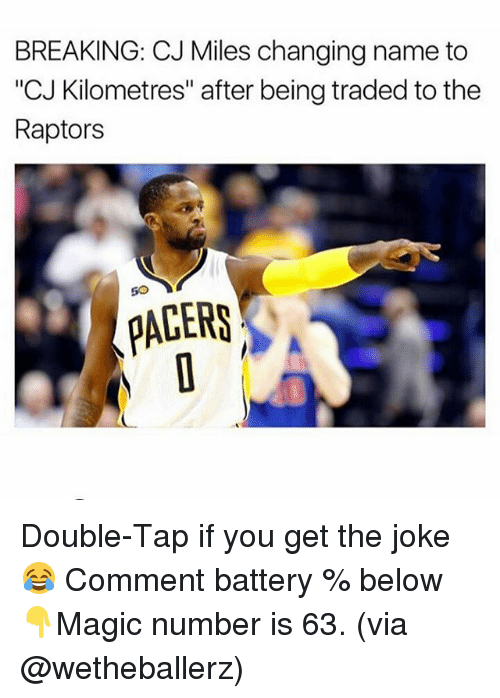 """Memes, 🤖, and Battery: BREAKING: CJ Miles changing name to  CJ Kilometres"""" after being traded to the  Raptors  so  PACERS Double-Tap if you get the joke😂 Comment battery % below👇Magic number is 63. (via @wetheballerz)"""