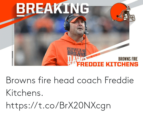 Cleveland: BREAKING  CLEVELAND  BROWIS  DA  FREDDIE KITCHENS  BROWNS FIRE Browns fire head coach Freddie Kitchens. https://t.co/BrX20NXcgn