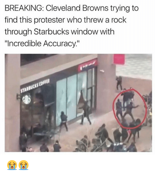 """Cleveland Brown: BREAKING: Cleveland Browns trying to  find this protester who threw a rock  through Starbucks window with  """"Incredible Accuracy 😭😭"""