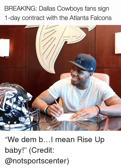 "Atlanta Falcons, Dallas Cowboys, and Memes: BREAKING: Dallas Cowboys fans sign  1-day contract with the Atlanta Falcons ""We dem b…I mean Rise Up baby!"" (Credit: @notsportscenter)"