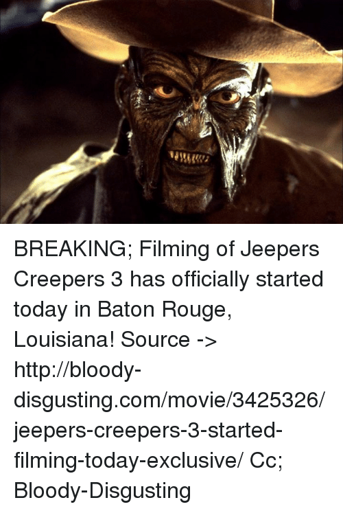 creepers: BREAKING; Filming of Jeepers Creepers 3 has officially started today in Baton Rouge, Louisiana!  Source -> http://bloody-disgusting.com/movie/3425326/jeepers-creepers-3-started-filming-today-exclusive/  Cc; Bloody-Disgusting