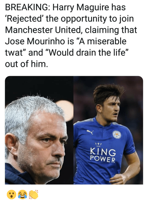 """Life, Memes, and Manchester United: BREAKING: Harry Maguire has  'Rejected' the opportunity to join  Manchester United, claiming that  Jose Mourinho is """"A miserable  twat"""" and """"Would drain the life""""  out of him  KING  POWER 😮😂👏"""