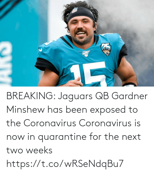 jaguars: BREAKING: Jaguars QB Gardner Minshew has been exposed to the Coronavirus  Coronavirus is now in quarantine for the next two weeks https://t.co/wRSeNdqBu7