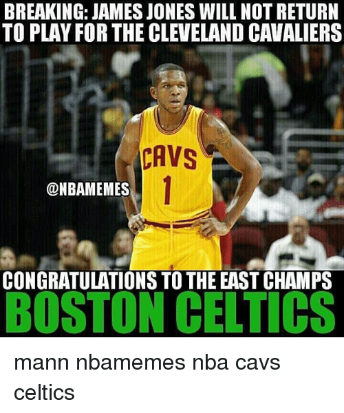 Basketball, Boston Celtics, and Cavs: BREAKING: JAMES JONES WILL NOT RETURN  TO PLAY FOR THE CLEVELAND CAVALIERS  CAVS  DNBAMEMES  CONGRATULATIONS TO THE EAST CHAMPS  BOSTON CELTICS mann nbamemes nba cavs celtics