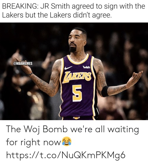 J.R. Smith, Los Angeles Lakers, and Memes: BREAKING: JR Smith agreed to sign with the  Lakers but the Lakers didn't agree.  @NBAMEMES  wish The Woj Bomb we're all waiting for right now😂 https://t.co/NuQKmPKMg6