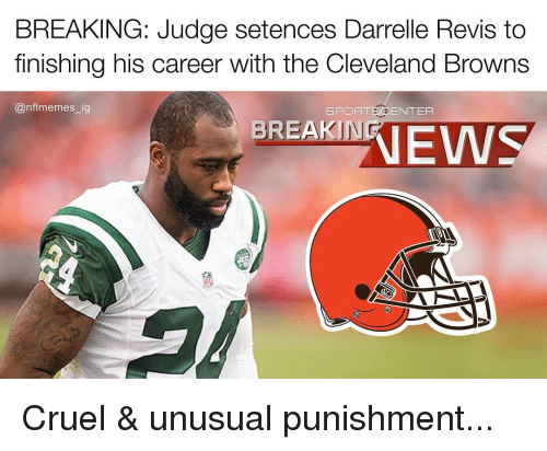 Cleveland Brown: BREAKING: Judge setences Darrelle Revis to  finishing his career with the Cleveland Browns  Canflmemes ig  SPORT CENTER  BREAKING  NEWS Cruel & unusual punishment...