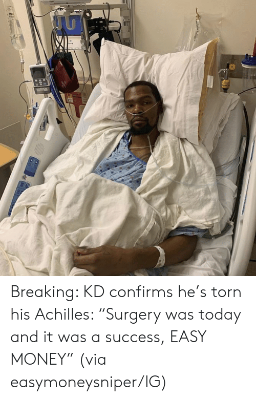 """Money, Today, and Success: Breaking: KD confirms he's torn his Achilles: """"Surgery was today and it was a success, EASY MONEY""""  (via easymoneysniper/IG)"""