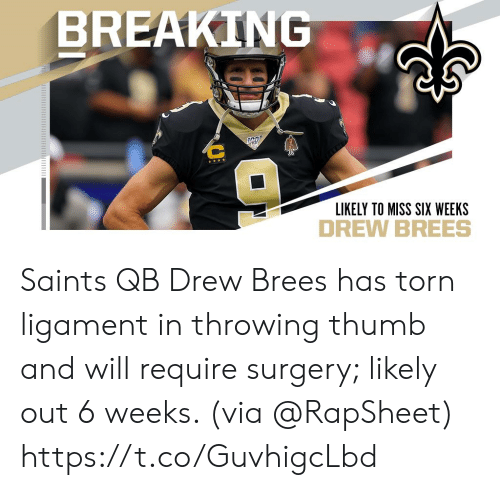 Memes, New Orleans Saints, and Drew Brees: BREAKING  LIKELY TO MISS SIX WEEKS Saints QB Drew Brees has torn ligament in throwing thumb and will require surgery; likely out 6 weeks. (via @RapSheet) https://t.co/GuvhigcLbd