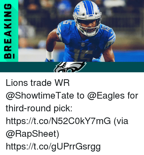Philadelphia Eagles, Memes, and Lions: BREAKING Lions trade WR @ShowtimeTate to @Eagles for third-round pick: https://t.co/N52C0kY7mG (via @RapSheet) https://t.co/gUPrrGsrgg