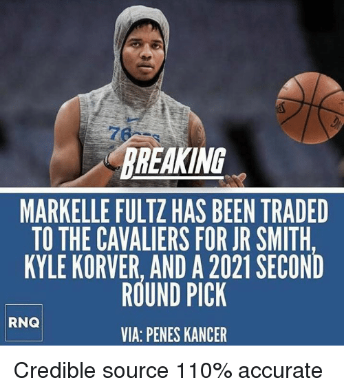 Andrew Bogut, J.R. Smith, and Kyle Korver: BREAKING  MARKELLE FULTZ HAS BEEN TRADED  TO THE CAVALIERS FOR JR SMITH  KYLE KORVER, AND A 2021 SECOND  ROUND PICK  VIA: PENES KANCER  RNQ Credible source 110% accurate