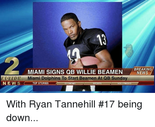 tannehill: BREAKING  MIAMI SIGNS QB WILLIE BEAMEN NEWS  Miami Dolphins To Start Beamen At QB Sunday  ACTION  NEWS  TOP STORIES With Ryan Tannehill #17 being down...