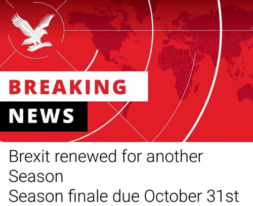 Memes, News, and Breaking News: BREAKING  NEWS  Brexit renewed for another  Season  Season finale due October 31st