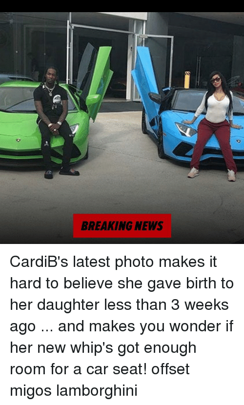 Migos: BREAKING NEWS CardiB's latest photo makes it hard to believe she gave birth to her daughter less than 3 weeks ago ... and makes you wonder if her new whip's got enough room for a car seat! offset migos lamborghini