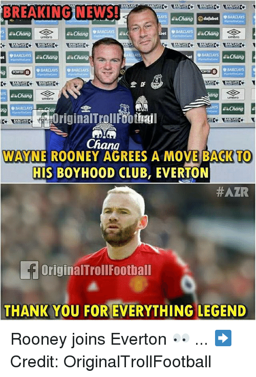 Club, Everton, and Memes: BREAKING NEWS!  Chang dafabetBARCLAYS  BARCLAYSChang  YS  Chang  umbro  AYS  BARCLAY  BARCLAYS  BARCLAYS  8  Chang  umbro  BARCLAY  AS Chang  ng  WAYNE ROONEY AGREES A MOVE BACKTO  TO  HIS BOYHOOD CLUB, EVERTON  #AZR  OriginalTrollFootbal  THANK YOU FOR EVERYTHING LEGEND Rooney joins Everton 👀 ... ➡️Credit: OriginalTrollFootball