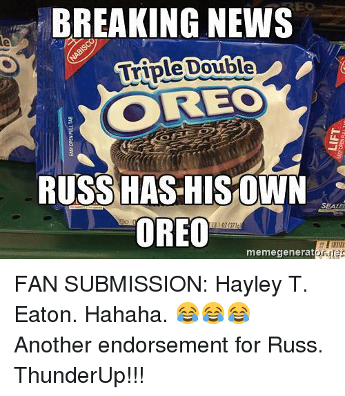 Submissives: BREAKING NEWS  Double  Triple REO  RUSS HAS HIS OWN  SEATE  OREO  memegenerator FAN SUBMISSION: Hayley T. Eaton.   Hahaha. 😂😂😂 Another endorsement for Russ.  ThunderUp!!!