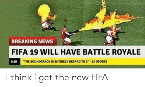 """Fifa, News, and Sports: BREAKING NEWS  FIFA 19 WILL HAVE BATTLE ROYALE  0:28  THE SOUNDTRACK IS ENTIRELY DESPACITO 2"""" EA SPORTS I think i get the new FIFA"""