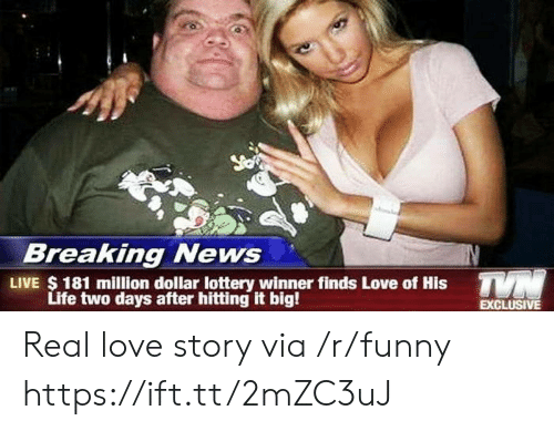 Funny, Life, and Lottery: Breaking News  LIVE $ 181 million dollar lottery winner finds Love of His  Life two days after hitting it big!  EXCLUSIVE Real love story via /r/funny https://ift.tt/2mZC3uJ