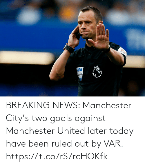 Manchester: BREAKING NEWS: Manchester City's two goals against Manchester United later today have been ruled out by VAR. https://t.co/rS7rcHOKfk