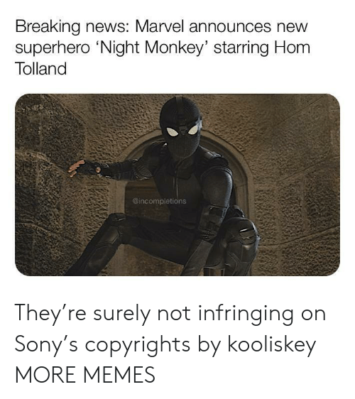 Monkey: Breaking news: Marvel announces new  superhero 'Night Monkey' starring Hom  Tolland  @incompletions They're surely not infringing on Sony's copyrights by kooliskey MORE MEMES