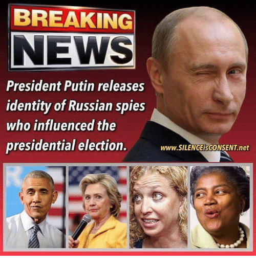 presidential elections: BREAKING  NEWS  President Putin releases  identity of Russian spies  who influenced the  presidential election.  www.SILENGEisGONSENT.net