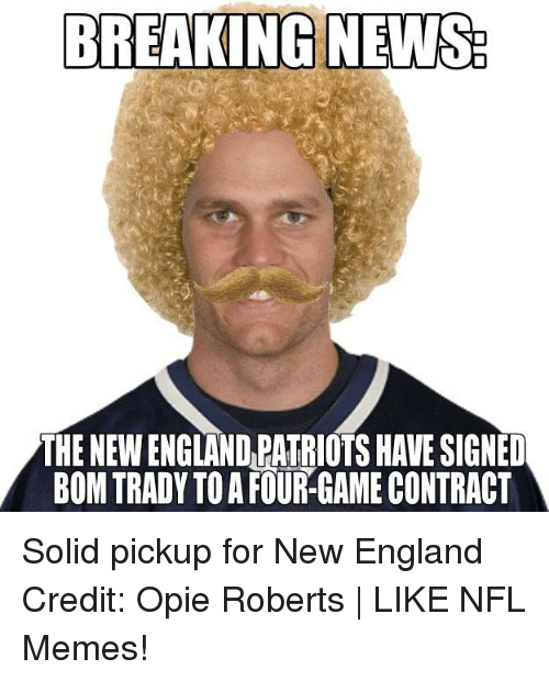 opie: BREAKING NEWS  THENEWENGLANDLPATRIOTS HAVE SIGNED  BOM TRADY TO A FOUR-GAMECONTRACT Solid pickup for New England Credit: Opie Roberts   LIKE NFL Memes!