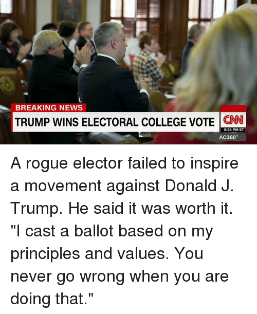 "electoral-college-votes: BREAKING NEWS  TRUMP WINS ELECTORAL COLLEGE VOTE  CNN  8:34 PM ET  AC360° A rogue elector failed to inspire a movement against Donald J. Trump. He said it was worth it. ""I cast a ballot based on my principles and values. You never go wrong when you are doing that."""