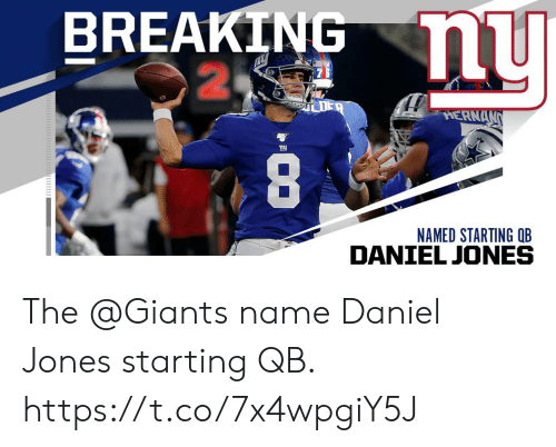 daniel: BREAKING nu  2  HERNANS  8  NAMED STARTING QB The @Giants name Daniel Jones starting QB. https://t.co/7x4wpgiY5J